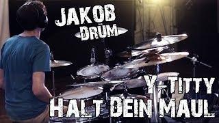 Halt Dein Maul - Y-Titty - JakobDrum (Drum Cover)