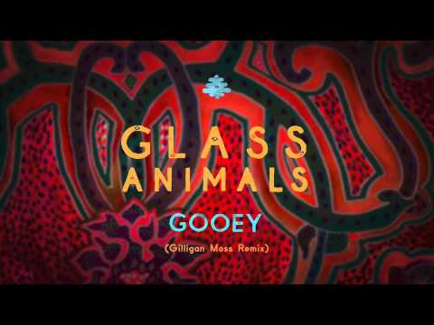 Gooey (Gilligan Moss Remix) (Song) by Glass Animals and Gilligan Moss