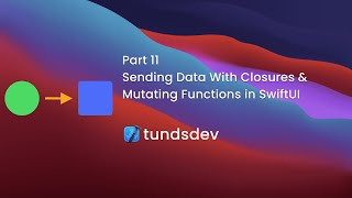 Part 11 - Sending Data With Closures & Mutating Functions in SwiftUI
