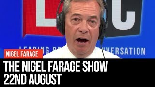 The Nigel Farage Show: 22nd August 2019 - LBC