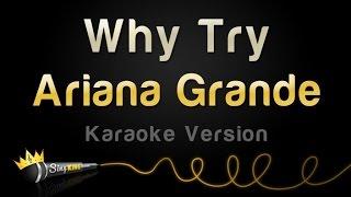 Ariana Grande - Why Try (Karaoke Version)