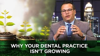 Why Your Dental Practice Isn't Growing