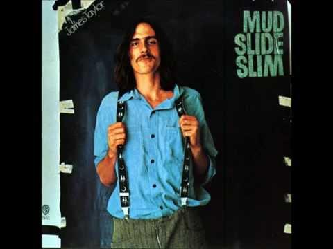 Mud Slide Slim (1971) (Song) by James Taylor