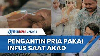 Viral Video Pengantin Pria Pakai Infus saat Akad, Mempelai Wanita Sempat Khawatir Kondisi Suami Drop