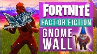 Fortnite Fact or Fiction - The SUPER RARE Gnome Wall