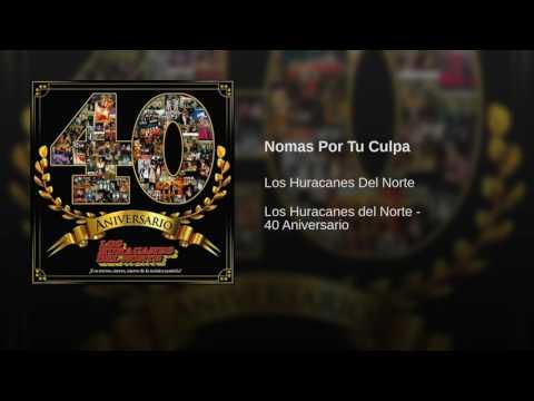 Los Huracanes Del Norte - Nomas Por Tu Culpa
