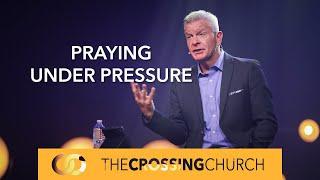 How Do I Pray Under Pressure?