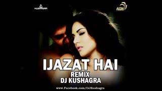 Ijazat Hai   One Night Stand   Remix   DJ Kushagra   Official Audio   2016
