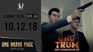 ÔNG TRÙM - Dẹp Loạn Giang Hồ   Official Trailer 4   ƯNG HOÀNG PHÚC   10.12.2018