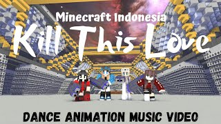 "[Minecraft Indonesia] ""KILL THIS LOVE"" (Dance Animation Music Video)"