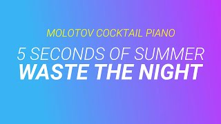 Waste the Night - 5 Seconds of Summer [cover by Molotov Cocktail Piano]