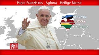 Papst Franziskus - Aglona -S. Masse 24092018