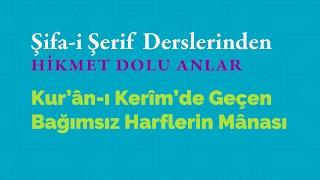 Kısa Video: Kur'ân-ı Kerîm'de Geçen Bağımsız Harflerin Manası Nedir?