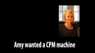 Amy Wanted a CPM Machine