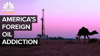 How The United States Got Hooked On Foreign Oil