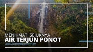 Air Terjun Ponot, Destinasi Wisata dengan Bentangan Hutan yang Masih Alami