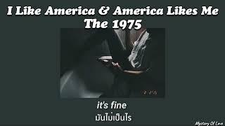 The 1975 - I Like America & America Likes Me [THAISUB|แปลเพลง]