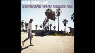 Someone who needs me - Bob Sinclar (2016) (Lyrics)