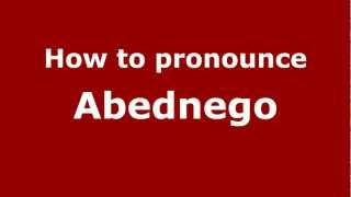 How to Pronounce Abednego - PronounceNames.com