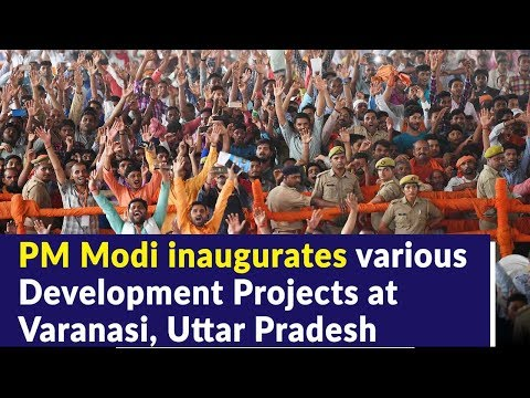 PM Modi inaugurates various Development Projects at Varanasi, Uttar Pradesh