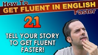 21 - Tell YOUR story and build speaking confidence! - How To Get Fluent In English Faster