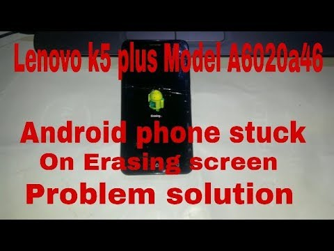 Lenovo k5 plus MODEL-A6020a46 Android phone stuck on erasing