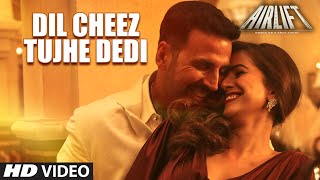 Dil Cheez Tujhe Dedi - Song Video - Airlift