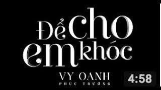 ĐỂ CHO EM KHÓC [OFFICIAL MV FULL]   VY OANH