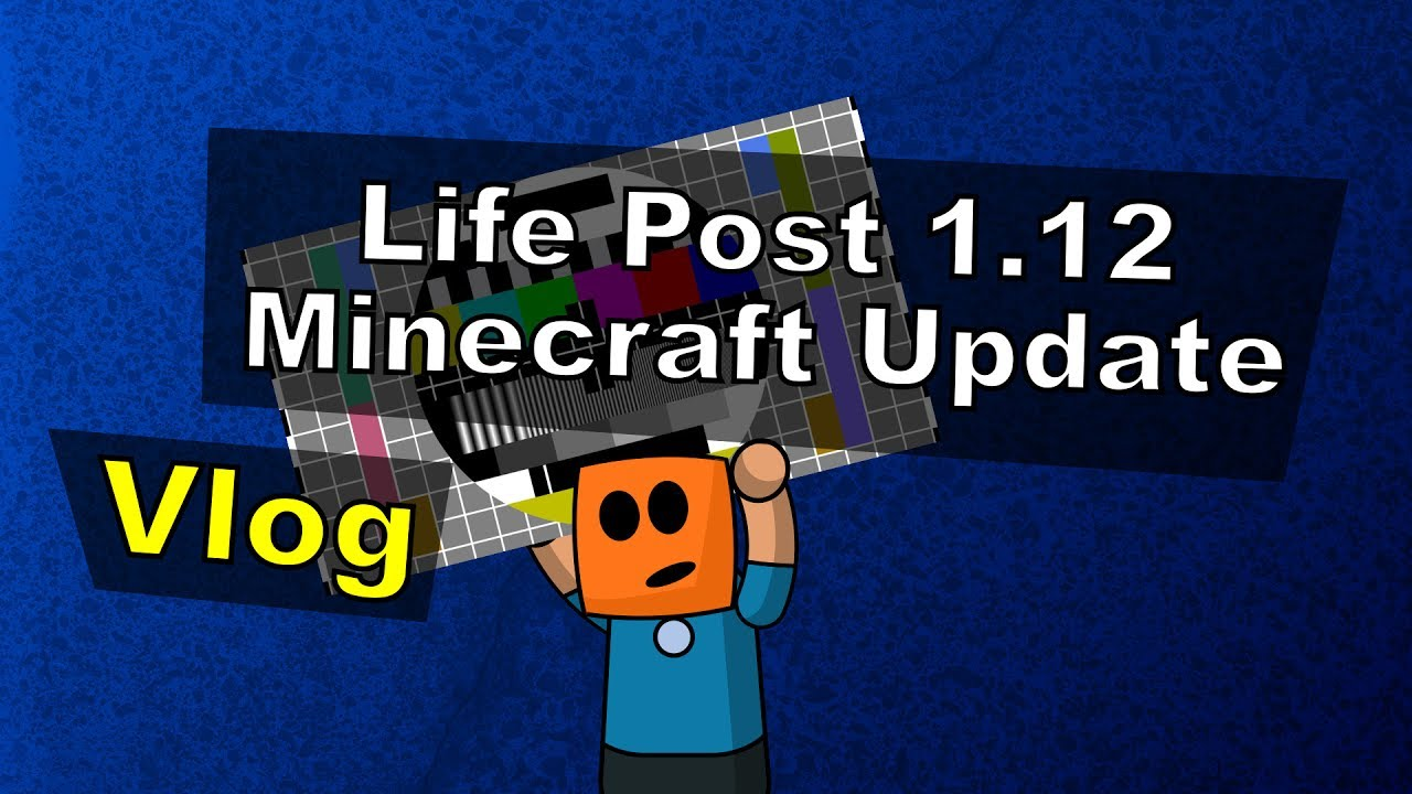 Life Post 1.12 Minecraft Update