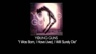 "Young Guns - ""I Was Born, I Have Lived, I Will Surely Die"""