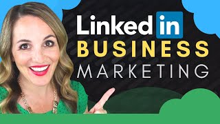 How To Use LinkedIn To Market Your Business - LinkedIn Marketing Tips 2020