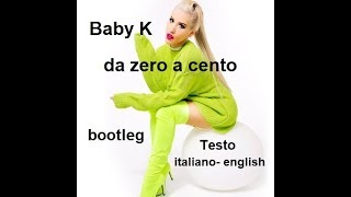 "BABY K "" Da Zero A Cento "" Bootleg + Nuova Versione Inglese ( English) Free DL."