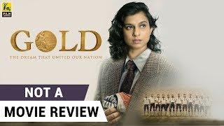 Gold | Not A Movie Review | Sucharita Tyagi | Film Companion