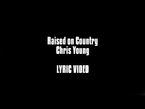 Raised On Country - Chris Young LYRIC VIDEO