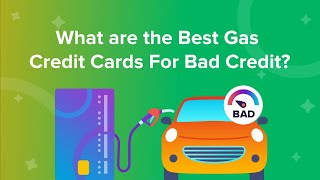 What are the best gas credit cards for bad credit?