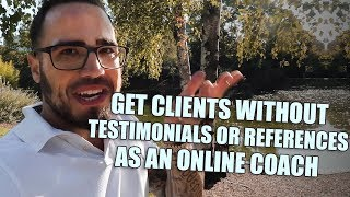 How To Get Clients Without Testimonials Or References (ESSENTIAL For Online Coaches)