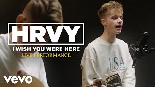 "HRVY   ""I Wish You Were Here"" Official Performance 