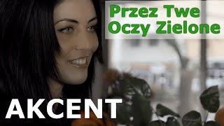 Akcent - Przez Twe Oczy Zielone (official video)