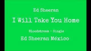 I Will Take You Home - Ed Sheeran (Full)