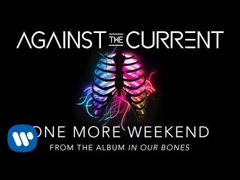 Against The Current: One More Weekend