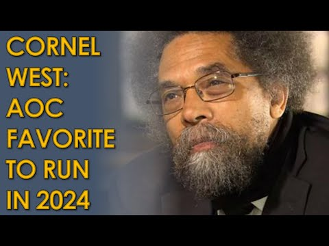 Cornel West: AOC is a leading candidate to run for President in 2024