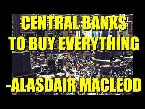 Central Banks to Buy Everything! Great Alasdair Macleod Video!
