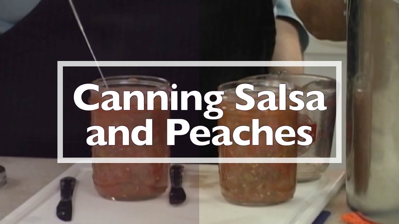 Canning Salsa and Peaches