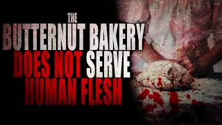 """The Butternut Bakery Does Not Serve Human Flesh""   Creepypasta Storytime"