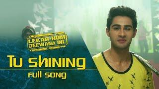 Tu Shining (Full Video Song) | Lekar Hum Deewana Dil