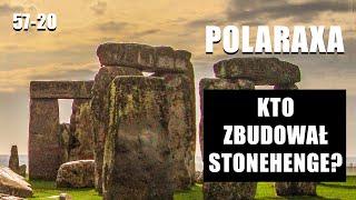 Polaraxa 57-20: Kto zbudował Stonehenge?