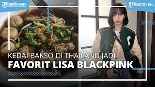 Viral! Gara-gara Lisa BLACKPINK, Kedai Bakso di Thailand Ini Kebanjiran Pesanan