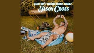 Jason Cross Beer Ain't Gonna Drink Itself