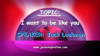 I Want To Be Like You- Perception- Jack Lookman