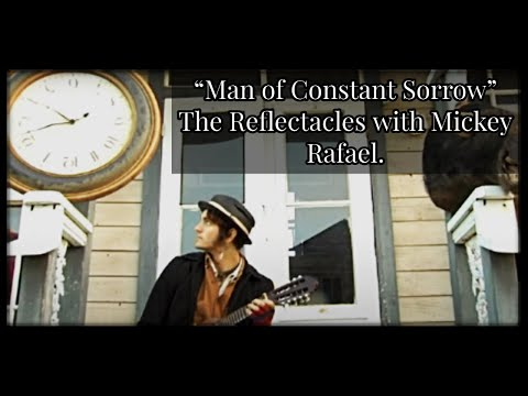 """Man of Constant Sorrow"" - The Reflectacles with Mickey Rafael."